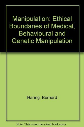 Manipulation: Ethical Boundaries of Medical, Behavioural and Genetic Manipulation