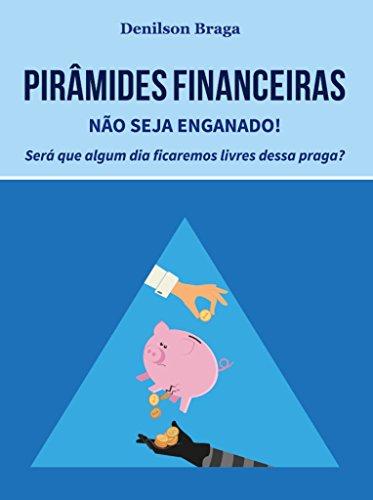 Pirâmides Financeiras: Não seja enganado!: Será que algum dia ficaremos livres dessa praga?
