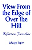 View from the Edge of over the Hill, Margo Piper, 0964121654