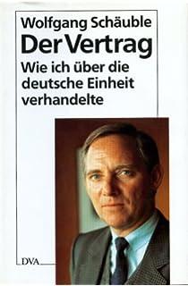 der vertrag wie ich ber die deutsche einheit verhandelte - Wolfgang Schauble Lebenslauf