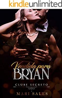 Vendida Para Bryan (Clube Secreto)