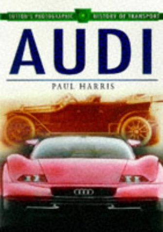 Audi (Sutton's Photographic History of Transport)