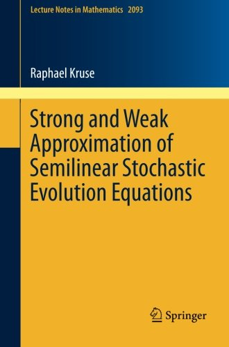 Strong and Weak Approximation of Semilinear Stochastic Evolution Equations (Lecture Notes in Mathematics)