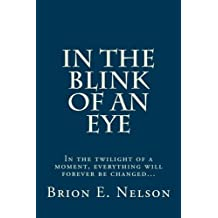 In The Blink of An Eye: In the twilight of A moment, everything will forever be changed.
