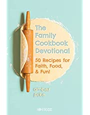 The Family Cookbook Devotional: 50 Recipes for Faith, Food, & Fun!