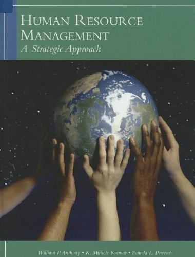 Human Resources Management: A Strategic Approach, 6th Edition 6th edition by Anthony, William P., Kacmar, K. Michelle, Perrewe, Pamela L. (2009) Hardcover -  Cengage Learning