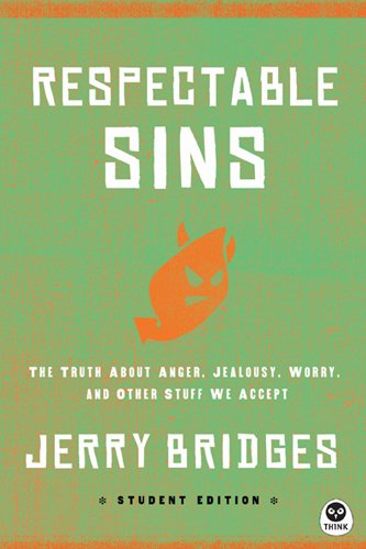 Respectable Sins Student Edition: The Truth About Anger, Jealousy, Worry, and Other Stuff We Accept (Th1nk)