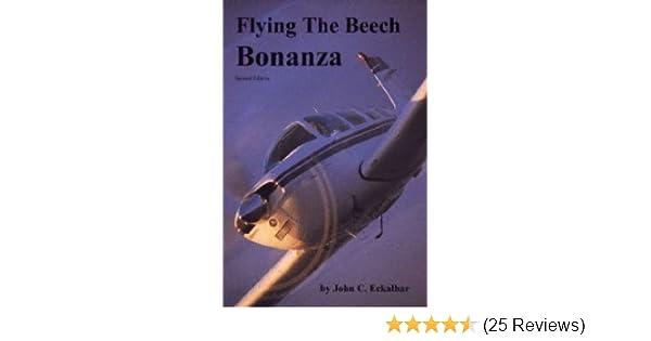 Flying the Beech Bonanza: John Eckalbar, Paul Bowen: 9780961654436