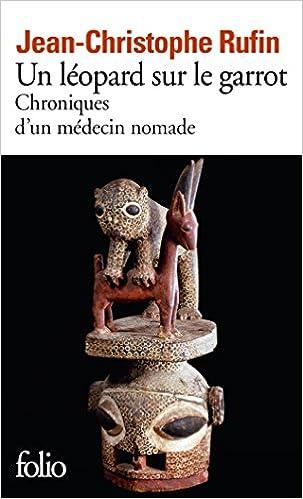 Un léopard sur le garrot: Chroniques d'un médecin nomade - Rufin Jean-Christophe