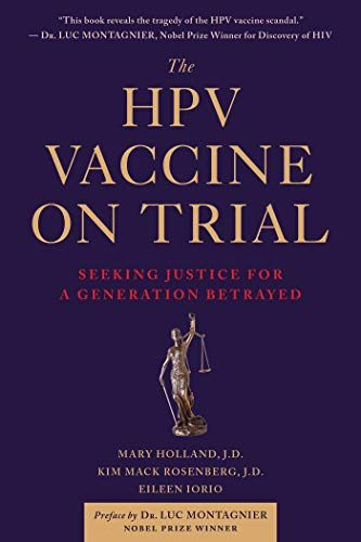 The HPV Vaccine On Trial: Seeking Justice For A Generation Betrayed by [Holland, Mary, Rosenberg, Kim Mack, Iorio, Eileen]