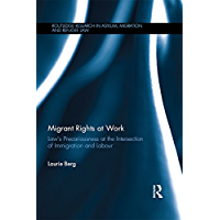 Migrant Rights at Work: Law's precariousness at the intersection of immigration and labour (Routledge Research in Asylum, Migration and Refugee Law)