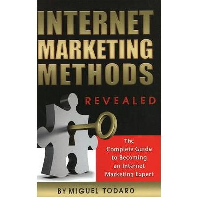 [(Internet Marketing Methods Revealed: The Complete Guide to Becoming an Internet Marketing Expert )] [Author: Miguel Todaro] [Mar-2009] pdf epub