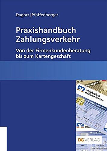 Praxishandbuch Zahlungsverkehr: Von der Firmenkundenberatung bis zum Kartengeschäft Taschenbuch – 1. November 2014 Marc Ph Dagott Kay Pfaffenberger 3871511706 Bank - Bankgeschäft
