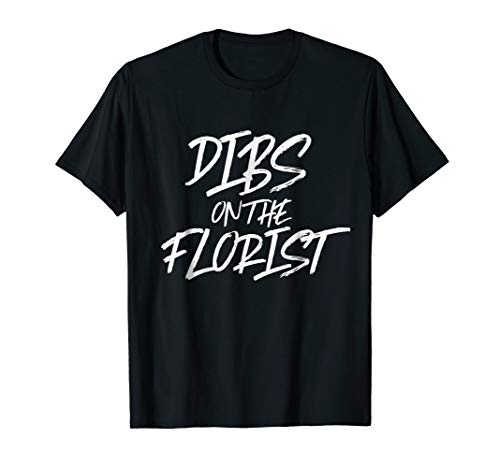 (Dibs On The Florist Funny Husband Wife T Shirt Flowers)