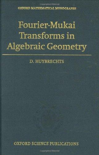 Fourier-Mukai Transforms in Algebraic Geometry (Oxford Mathematical Monographs)