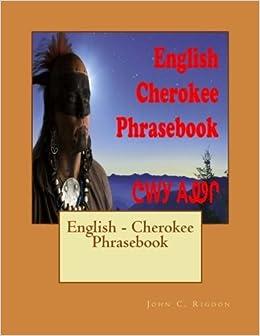 English - Cherokee Phrasebook (Words R Us Bi-lingual Phrasebooks) (Volume 14) [3/20/2017] John C. Rigdon