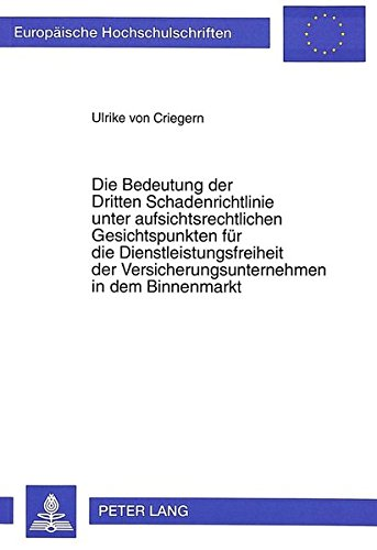 Die Bedeutung der Dritten Schadenrichtlinie unter aufsichtsrechtlichen Gesichtspunkten für die Dienstleistungsfreiheit der Versicherungsunternehmen in ... Hochschulschriften Recht) (German Edition) by Peter Lang GmbH, Internationaler Verlag der Wissenschaften