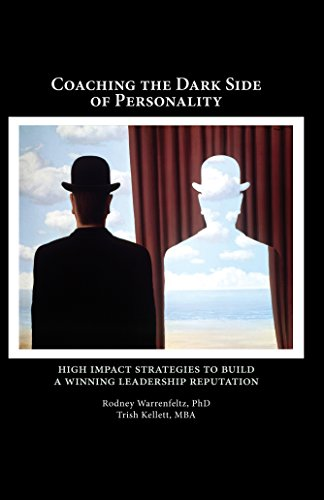 Coaching the Dark Side of Personality: High Impact Strategies to Build a Winning Leadership Reputation