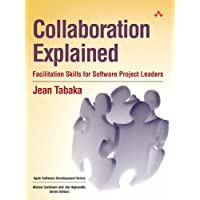 Collaboration Explained: Facilitation Skills for Software Project Leaders: Facilitation Skills for Collaborative Leaders (Agile Software Development)