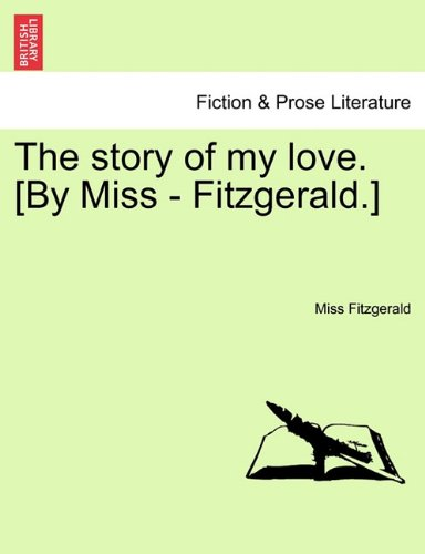 The story of my love. [By Miss - Fitzgerald.] ebook