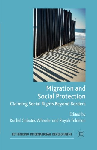 Migration and Social Protection: Claiming Social Rights Beyond Borders (Rethinking International Development series)
