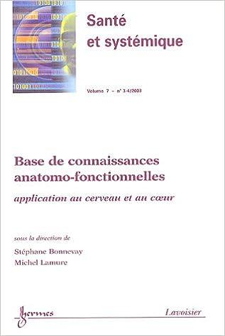 Lire un Santé et systémique, Volume 7 N° 3-4, 200 : Base de connaissances anatomo-fonctionnelles : Application au cerveau et au coeur pdf epub