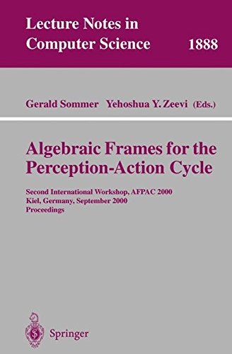 Algebraic Frames for the Perception-Action Cycle: Second International Workshop, AFPAC 2000, Kiel, Germany, September 10-11, 2000 Proceedings (Lecture Notes in Computer Science)