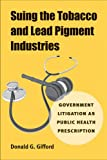 Suing the Tobacco and Lead Pigment Industries: Government Litigation as Public Health Prescription