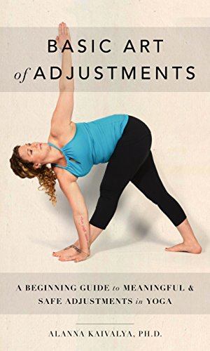 Basic Art of Adjustments: A Beginning Guide to Meaningful & Safe Adjustments in Yoga