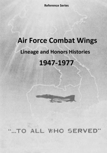 Air Force Combat Wing - Air Force Combat Wings: Lineage and Honors Histories 1947-1977 (Reference Series)