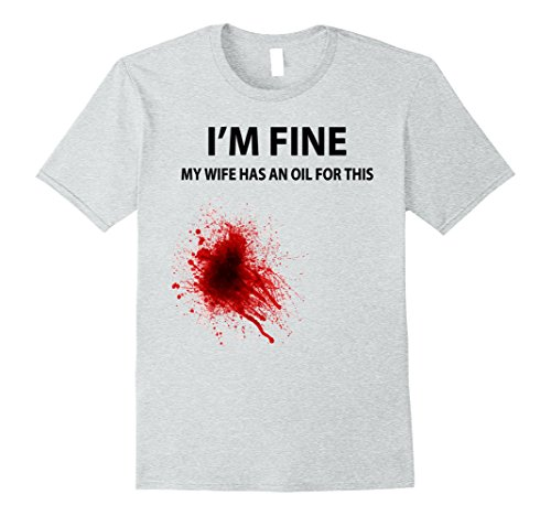 Men's I'm Fine, My Wife has an Oil for This FUNNY T-shirt for sale  Delivered anywhere in USA