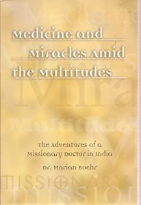 Paperback Medicine and Miracles Amid the Multitudes - The Adventures of a Missionary Doctor in India ((Signed Copy) Book