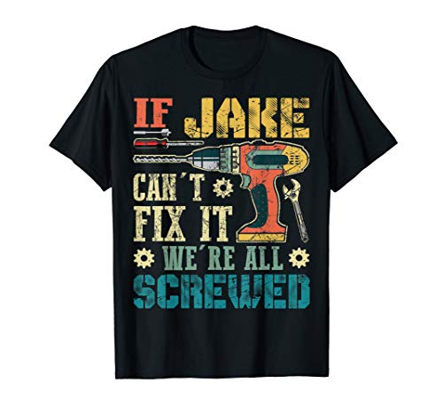 If JAKE Can't Fix it We're All Screwed Vintage T-Shirt Gift