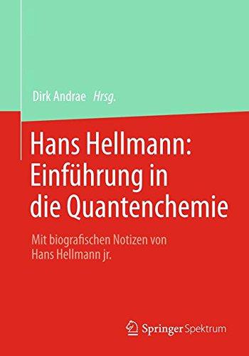 Hans Hellmann: Einführung in die Quantenchemie: Mit biografischen Notizen von Hans Hellmann jr. (German Edition)