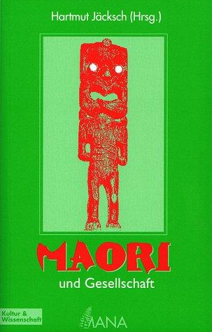 Maori und Gesellschaft. Wissenschaftliche und literarische Essays