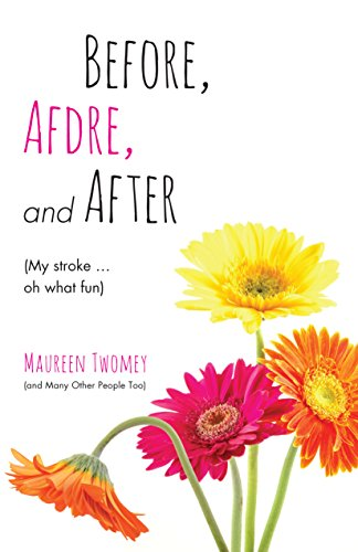 Before, Afdre, and After (My stroke ... oh what fun) by [Twomey, Maureen]