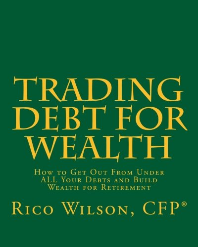 Trading Debt For Wealth: How To Get Out From Under All Your Debts And Build Wealth For Retirement pdf epub
