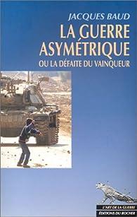 La guerre asymétrique ou la défaite du vainqueur par Jacques Baud