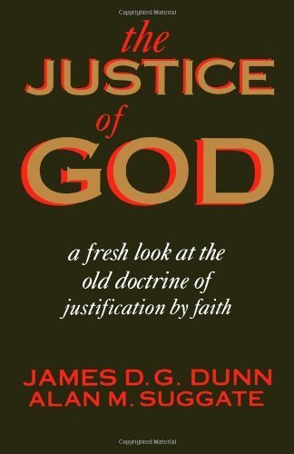 The Justice of God: A Fresh Look at the Old Doctrine of Justification by Faith by James D. G. Dunn (1994-07-15)