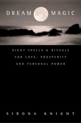 Dream Magic: Night Spells & Rituals for Love, Prosperity and Personal Power