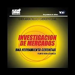Investigacion de Mercados [Una Herramienta Gerencial]