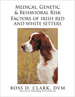 Medical, Genetic & Behavioral Risk Factors of Irish Red and White Setters