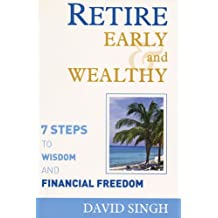 Retire Early and Wealthy: Seven Steps to Wisdom and Financial Freedom by David Singh (2006-06-14)