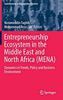 Entrepreneurship Ecosystem in the Middle East and North Africa (MENA): Dynamics in Trends, Policy and Business Environment (Contributions to Management Science)