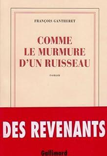 Comme le murmure d'un ruisseau : roman, Gantheret, François