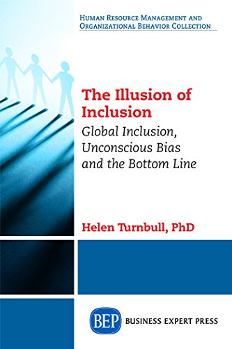 The Illusion of Inclusion: Global Inclusion, Unconscious Bias, and the Bottom Line (Human Resource Management and Organizational Behavior Collection)