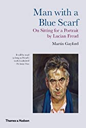 Man With a Blue Scarf: On Sitting for a Portrait by Lucian Freud