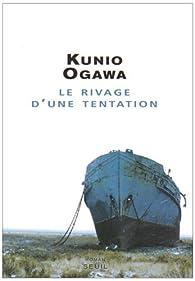 Le rivage d'une tentation par Kunio Ogawa