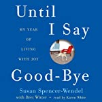 Until I Say Good-bye: My Year of Living with Joy   Susan Spencer-Wendel
