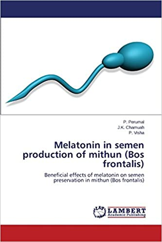 Melatonin in semen production of mithun (Bos frontalis): Perumal P., Chamuah J.K., Visha P.: 9783659543746: Amazon.com: Books